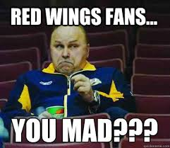 Red Wings Meme - red wings fans you mad trotz quickmeme