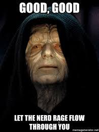 Nerd Rage Meme - good good let the nerd rage flow through you star wars emperor