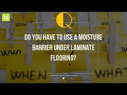 do you to use a moisture barrier laminate flooring