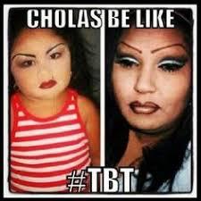 Chola Meme - chola makeup memes memes pics 2018