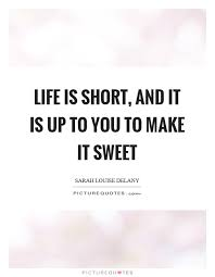 is and it is up to you to make it sweet picture quotes