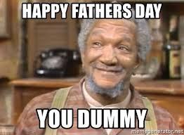 Sanford And Son Meme - happy fathers day you dummy sanford an son meme generator