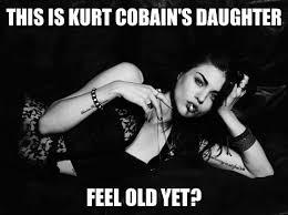 Funny Daughter Memes - curt cobains daughter meme slapcaption com musicaa pinterest