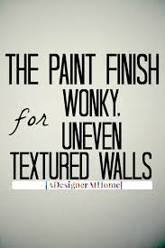 Textured Painted Walls - the paint finish for uneven textured walls