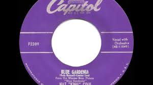 Gardenia Delivery 1953 Hits Archive Blue Gardenia Nat King Cole His Original