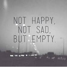 i m not happy i m not sad i m not empty i feel nothing right