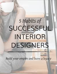 what does it take to be an interior designer 5 habits of successful interior designers capella kincheloe