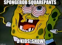 Spongebob Squarepants Meme - musically insane spongebob imgflip