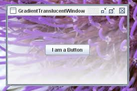 how to create translucent and shaped windows the java tutorials