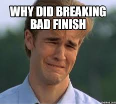 Meme Breaking Bad - why did breaking bad finish memes com breaking bad meme on me me