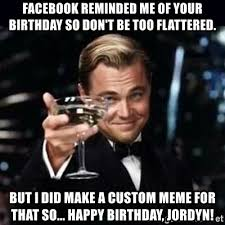 Custom Meme - facebook reminded me of your birthday so don t be too flattered but