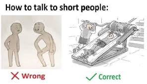 Short People Meme - stretch em out how to talk to short people know your meme