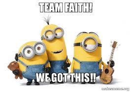 We Got This Meme - team faith we got this minions make a meme