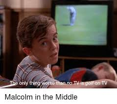 The Middle Memes - only thing wor se than no tv on tv malcolm in the middle malcolm