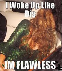 I Woke Up Like This Meme - i m flawless quickmeme