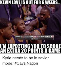 Kevin Love Meme - kevin love is out for 6 weeks cle 105 atl 104 ot 258 nba friday i m