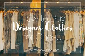 cheap designer clothes for how to buy designer clothes for cheap monkeysmiles