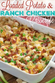 loaded potato u0026 ranch chicken casserole the country cook
