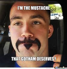 Meme Moustache - the mustache that gotham deserves by roupii meme center