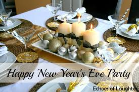 New Year S Eve Table Decoration Ideas by New Year U0027s Eve Dinner Party Echoes Of Laughter