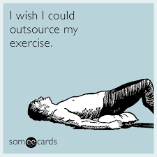 Make An Ecard Meme - i wish i could outsource my exercise someecards pinterest