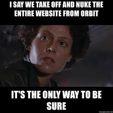 Meme Generator Website - i say we take off and nuke the entire website from orbit it s the