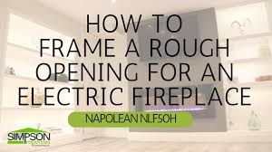 how to frame an electric fireplace rough opening napoleon nlf50h