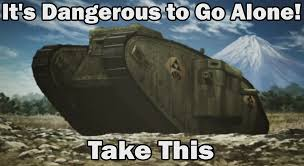 Girls Und Panzer Meme - it s dangerous to go alone girls und panzer know your meme