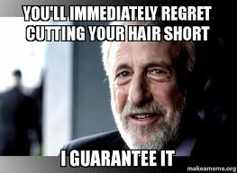Short Hair Meme - you ll immediately regret cutting your hair short i guarantee it