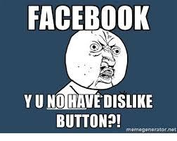 Y U Meme Generator - facebook yu no have dislike button memegeneratornet facebook