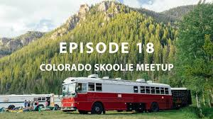 skoolie episode 18 colorado skoolie meet up youtube