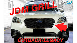 subaru outback 2016 black 2015 2017 outback and legacy jdm grill install and overview