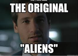 Aliens Meme Original - mulder believes memes quickmeme