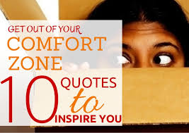 How To Leave Comfort Zone Top 10 Quotes To Inspire You To Get Out Of Your Comfort Zone