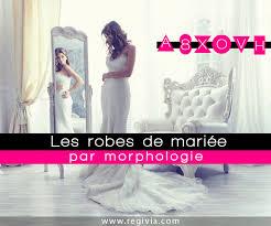 quelle robe de mariã e pour quelle morphologie comment choisir sa robe de mariée selon sa morphologie que porter