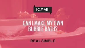 ask real simple can i make my own bubble bath real simple
