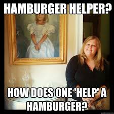 Hamburger Memes - hamburger helper how does one help a hamburger aristocratic