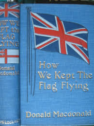 siege macdonald how we kept the flag flying the of the siege of ladysmith