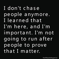 quotes about being happy on my own i don u0027t chase people anymore i learned that i u0027m here and i u0027m
