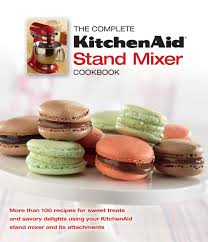 Kitchenaid Mixer Attachments Amazon by The Complete Kitchenaid Stand Mixer Cookbook Editors Of