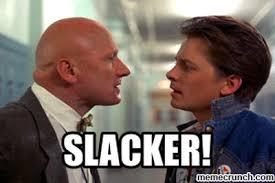 Slacker Meme - back to the future