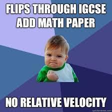 Maths Memes - flips through igcse add math paper no relative velocity success