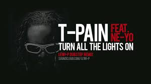 Turn Lights On T Pain Feat Ne Yo Turn All The Lights On Lewi P Dubstep Remix