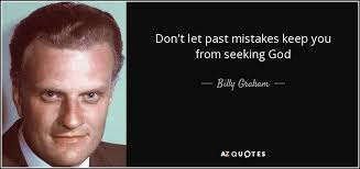 Seeking Graham Billy Graham Quote Don T Let Past Mistakes Keep You From Seeking God