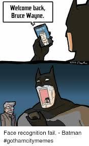 Batman Face Meme - welcome back bruce wayne face recognition fail batman
