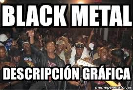 Black Metal Meme - black metal meme generator 28 images meme personalizado black
