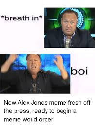 Alex Jones Meme - breath in boi new alex jones meme fresh off the press ready to begin