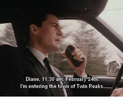 Twin Peaks Meme - diane 1130 am february 24th i m entering the town of twin peaks