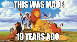 Lion King Memes - makes ya feel old doesn t it the lion king know your meme