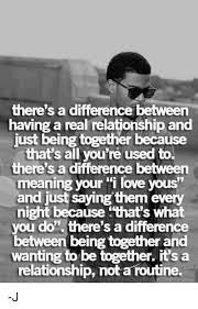 Real Relationship Memes - there s a difference between having a real relationship and just